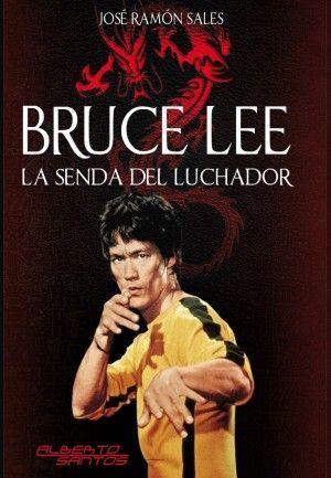 BRUCE LEE. LA SENDA DEL LUCHADOR