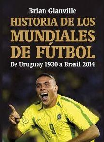HISTORIA DE LOS MUNDIALES DE FUTBOL. DE URUGUAY 1930 A BRASIL 2014