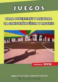 JUEGOS PARA DIVERTIRSE Y MEJORAR LA CONDICIÓN FÍSICA Y MOTRIZ + DVD