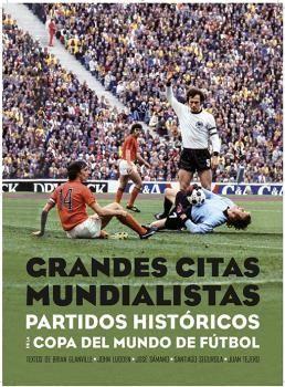GRANDES CITAS MUNDIALISTAS. PARTIDOS HISTORICOS DE LA COPA DEL MUNDO DE FÚTBOL