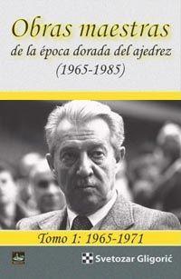 OBRAS MAESTRAS DE LA EPOCA DORADA DEL AJEDREZ (1965-1985) TOMO 1:
