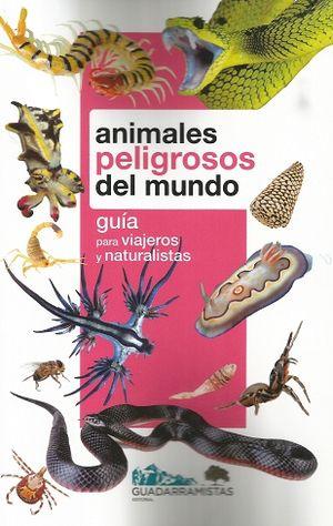 ANIMALES PELIGROSOS DEL MUNDO. GUÍA PARA VIAJEROS Y NATURALISTAS