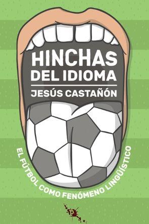 HINCHAS DEL IDIOMA: EL FÚTBOL COMO FENÓMENO LINGÜÍSTICO