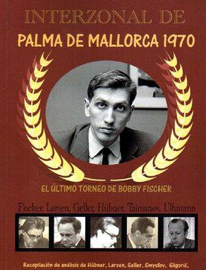 INTERZONAL DE PALMA DE MALLORCA 1970. EL ÚLTIMO TORNEO DE BOBBY FISCHER