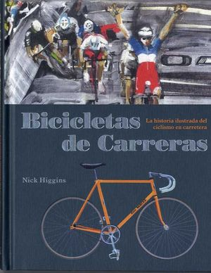 BICICLETAS DE CARRERAS: LA HISTORIA ILUSTRADA DEL CICLISMO DE CARRERAS