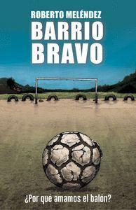 BARRIO BRAVO, ¿POR QUÉ AMAMOS EL BALÓN?