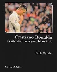 CRISTIANO RONALDO. RESPLANDOR Y AMARGURA DEL SOLITARIO