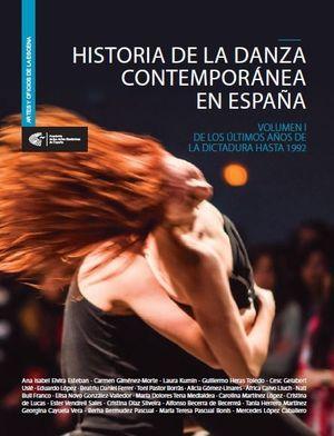 HISTORIA DE LA DANZA CONTEMPORÁNEA EN ESPAÑA. VOLUMEN I DE LOS ÚLTIMOS AÑOS DE LA DICTADURA HASTA 1992