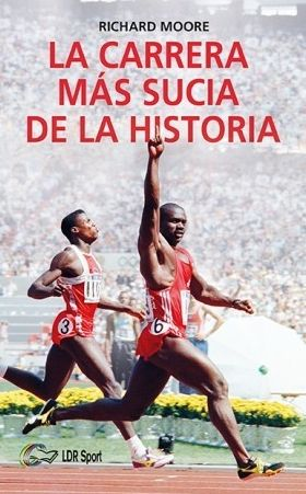LA CARRERA MÁS SUCIA DE LA HISTORIA. BEN JOHNSON, CARL LEWIS Y LA FINAL DE LOS 100M LISOS DE LOS JUEGOS OLÍMPICOS DE 1988 EN SEÚL