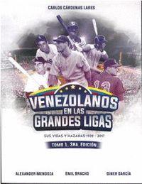 VENEZOLANOS EN LAS GRANDES LIGAS. SUS VIDAS Y HAZAÑAS 1939 -2017 TOMO 1 3RA. EDICION