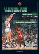 LA LEYENDA VERDE. HISTORIA DE LOS BOSTON CELTICS
