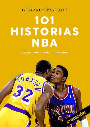 101 HISTORIAS NBA. RELATOS DE GLORIA Y TRAGEDIA 4ª EDICIÓN