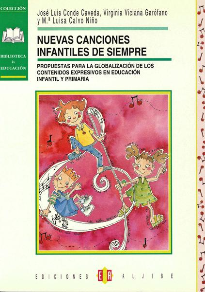NUEVAS CANCIONES INFANTILES DE SIEMPRE : PROPUESTAS PARA LA GLOBALIZACIÓN DE LOS CONTENIDOS EXPRESIV