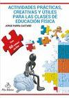 ACTIVIDADES PRÁCTICAS, CREATIVAS Y ÚTILES PARA LAS CLASES DE EDUCACIÓN FÍSICA + 60 VÍDEOS ON-LINE