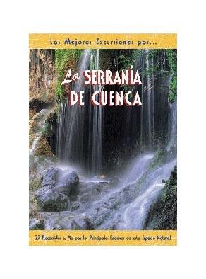 LA SERRANIA DE CUENCA 30 RECORRIDOS A PIE POR LOS PRINCIPALES ENCLAVES