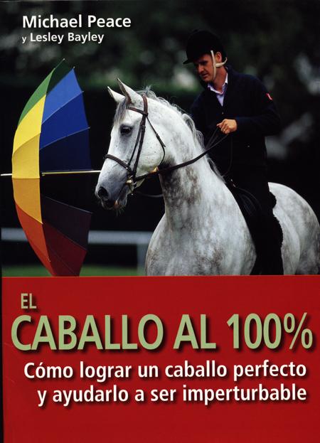 EL CABALLO AL 100% CÓMO LOGRAR UN CABALLO PERFECTO Y AYUDARLO A SER