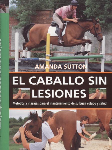 EL CABALLO SIN LESIONES. MÉTODOS Y MASAJES PARA EL MANTENIMIENTO DE SU