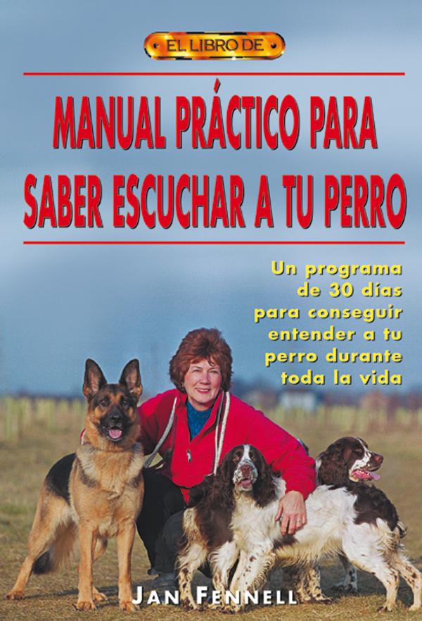 MANUAL PRÁCTICO PARA SABER ESCUCHAR A TU PERRO UN PROGRAMA DE 30 DÍAS