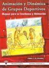 ANIMACIÓN Y DINÁMICA DE GRUPOS DEPORTIVOS MANUAL PARA LA ENSEÑANZA Y A