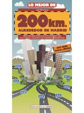 LO MEJOR DE 200 KM. ALREDEDOR DE MADRID. 100 RUTAS
