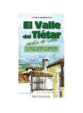 EL VALLE DEL TIÉTAR. 8 RUTAS EN COCHE Y 16 ANDANDO PARA DESCUBRIR TODO
