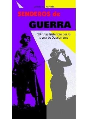 SENDEROS DE GUERRA. 20 RUTAS HISTÓRICAS POR LA SIERRA DE GUADARRAMA