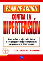 PLAN DE ACCIÓN CONTRA LA HIPERTENSIÓN : GUÍA SOBRE EL EJERCICIO FÍSICO Y LOS CUIDADOS MÁS CONVENIENTES PARA REDUCIR LA HIPERTENSIÓN