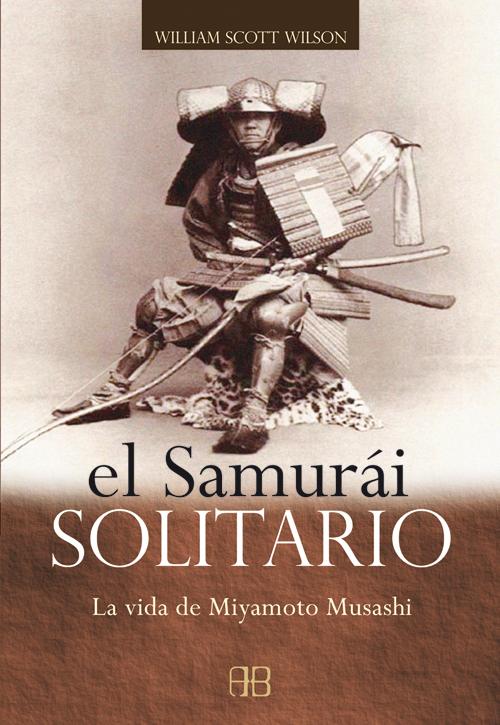 EL SAMURÁI SOLITARIO. LA VIDA E MIYAMOTO MUSASHI