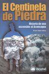 EL CENTINELA DE PIEDRA HISTORIA DE UNA ASCENSIÓN AL ACONCAGUA