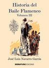 HISTORIA DEL BAILE FLAMENCO VOL. III