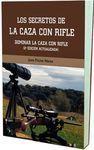 LOS SECRETOS DE LA CAZA CON RIFLE (DOMINAR LA CAZA CON RIFLE) 2ª EDICIÓN ACTUALIZADA.