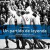 UN PARTIDO DE LEYENDA. HISTORIAS DE