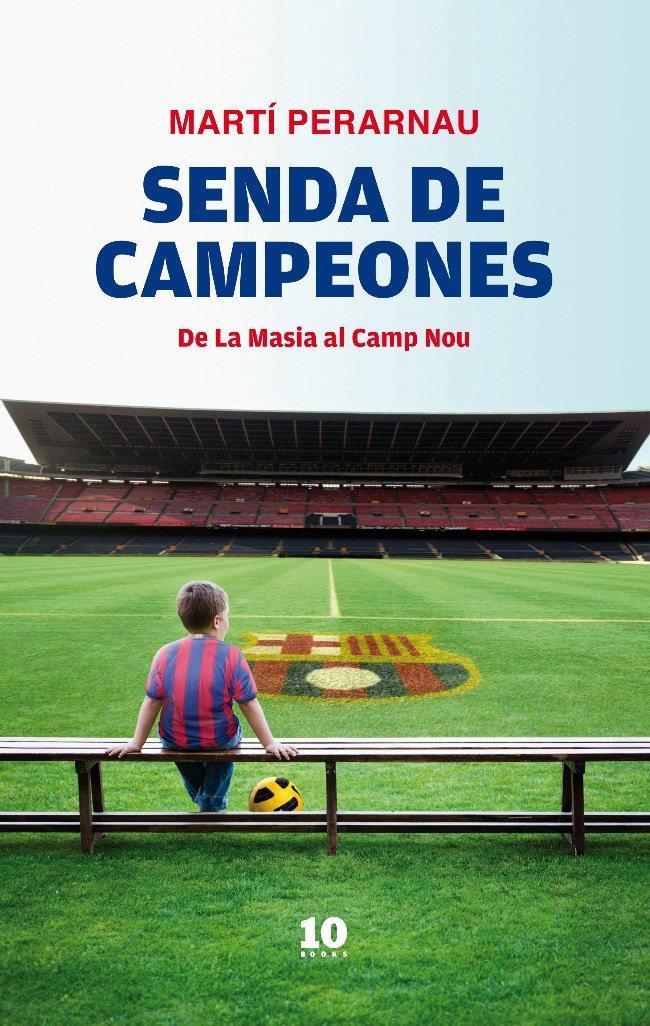 SENDA DE CAMPEONES. DE LA MASÍA AL CAMP NOU