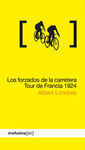 LOS FORZADOS DE LA CARRETERA. TOUR DE FRANCIA 1924