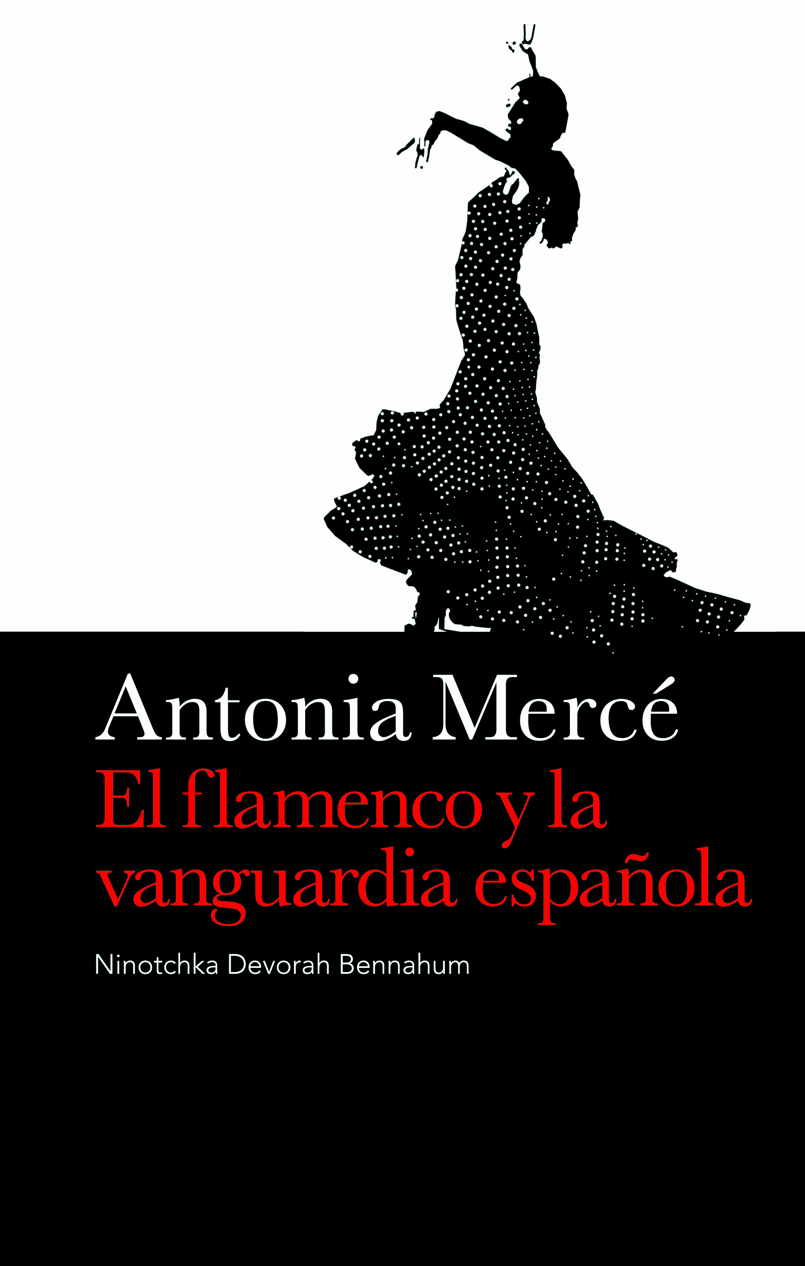 ANTONIA MERCÉ. EL FLAMENCO Y LA VANGUARDIA ESPAÑOLA