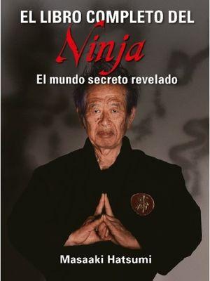 EL LIBRO COMPLETO DEL NINJA: EL MUNDO SECRETO REVELADO