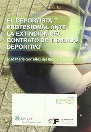 EL DEPORTISTA PROFESIONAL ANTE LA EXTINCIÓN DEL CONTRATO DE TRABAJO DEPORTIVO