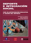 DEPORTE E INTEGRACIÓN SOCIAL : GUÍA DE INTERVENCIÓN EDUCATIVA A TRAVÉS DEL DEPORTE