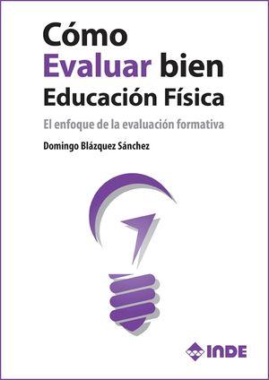 CÓMO EVALUAR BIEN EDUCACIÓN FÍSICA. EL ENFOQUE DE LA EVALUACIÓN FORMATIVA