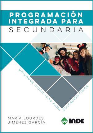 PROGRAMACIÓN INTEGRADA PARA SECUNDARIA. UNIDADES DIDÁCTICAS PARA EDUCACIÓN FÍSICA