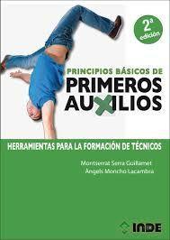 PRINCIPIOS BÁSICOS DE PRIMEROS AUXILIOS 2ª EDICIÓN. HERRAMIENTAS PARA LA FORMACIÓN DE TÉCNICOS