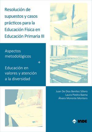 RESOLUCIÓN DE SUPUESTOS Y CASOS PRÁCTICOS PARA EDUCACIÓN FÍSICA EN EDUCACIÓN PRIMARIA III