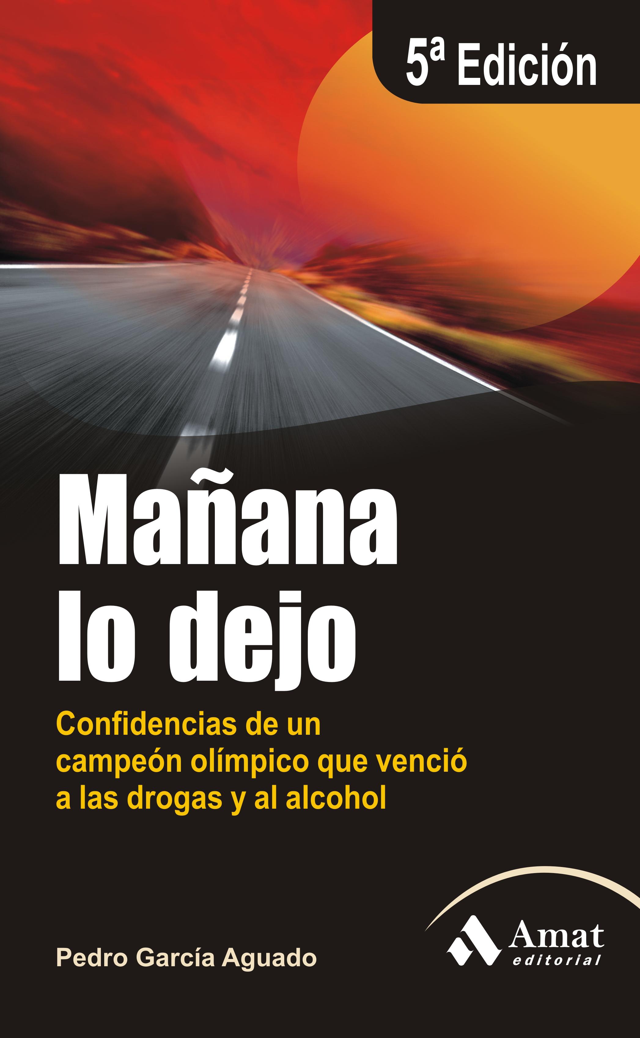 MAÑANA LO DEJO. CONFIDENCIAS DE UN CAMPEÓN OLÍMPICO QUE VENCIÓ A LAS DROGAS Y AL ALCOHOL