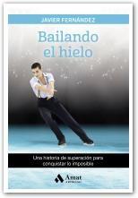 BAILANDO EL HIELO. UNA HISTORIA DE SUPERACIÓN PARA CONQUISTAR LO IMPOSIBLE