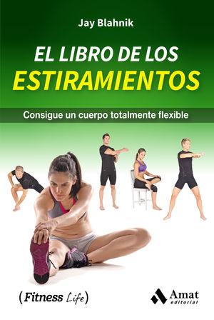 EL LIBRO DE LOS ESTIRAMIENTOS. CONSIGUE UN CUERPO TOTALMENTE FLEXIBLE