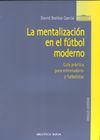 LA MENTALIZACIÓN EN EL FÚTBOL MODERNO. GUÍA PRÁCTICA PARA ENTRENADORES