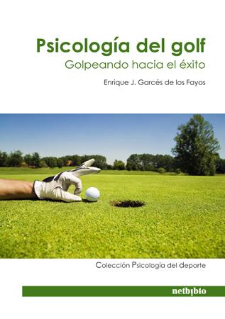 PSICOLOGÍA DEL GOLF. GOLPEANDO HACIA EL ÉXITO.