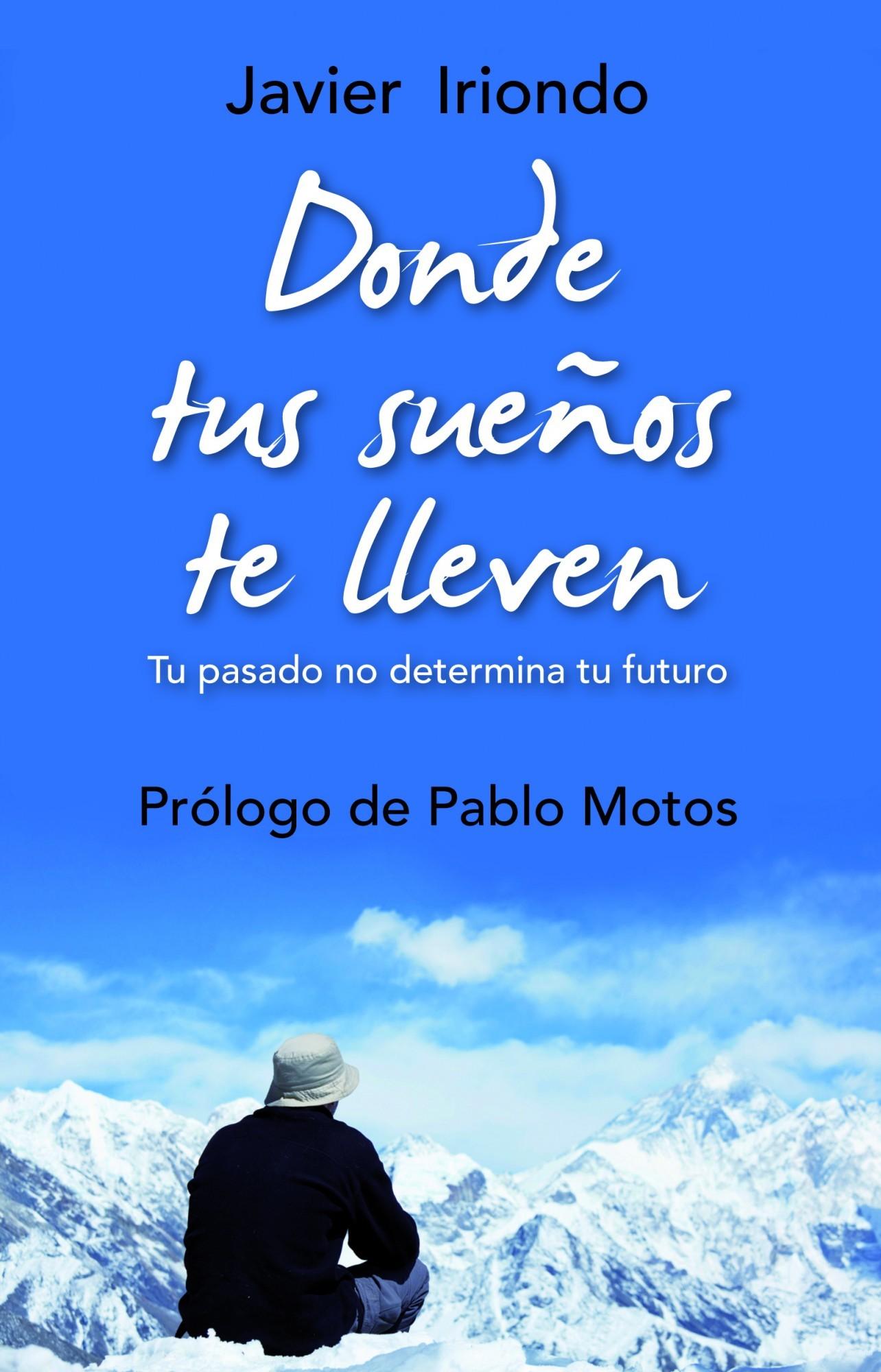 DONDE TUS SUEÑOS TE LLEVEN: TU PASADO NO DETERMINA TU FUTURO CON PRÓLOGO DE PABLO MOTOS