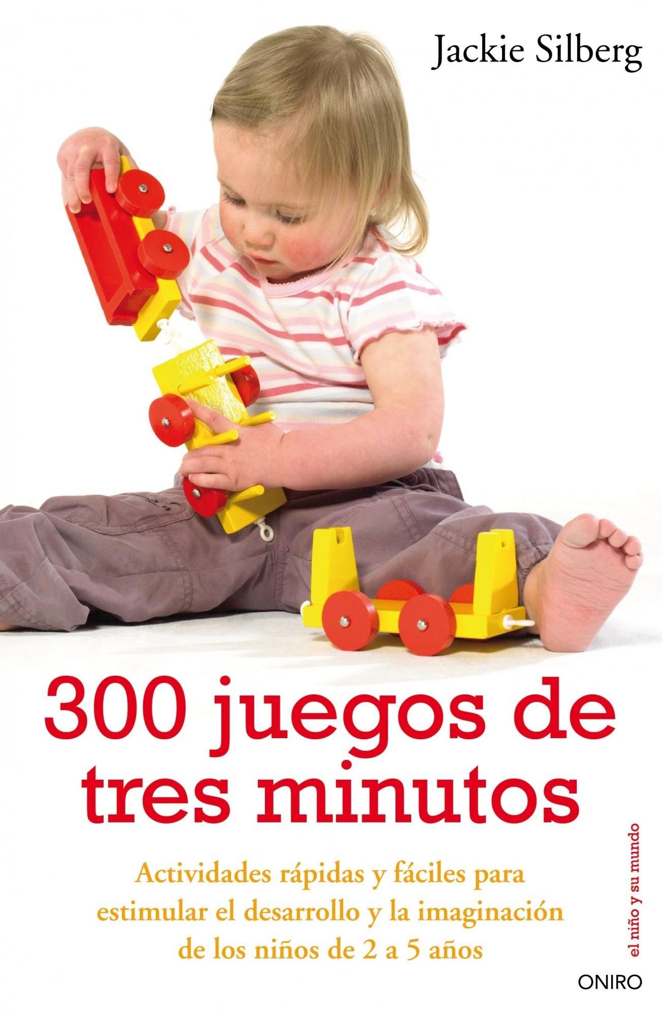 300 JUEGOS DE TRES MINUTOS. ACTIVIDADES RÁPIDAS Y FÁCILES PARA ESTIMULAR EL DESARROLLO