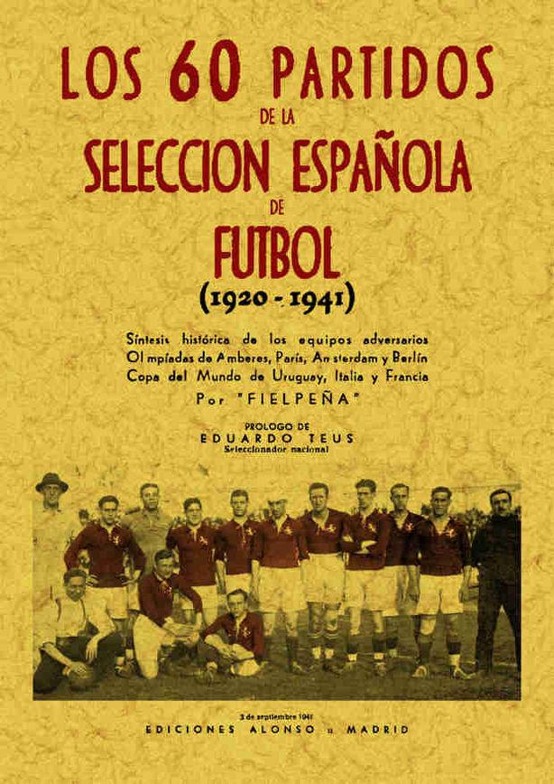 60 PARTIDOS DE FÚTBOL DE LA SELECCIÓN ESPAÑOLA (1920-1941)